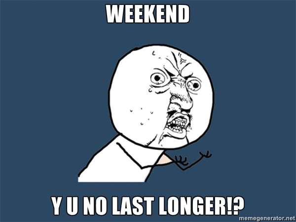 We All Want Longer Weekends