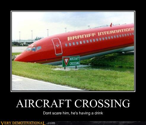 demotivational posters - AIRCRAFT CROSSING