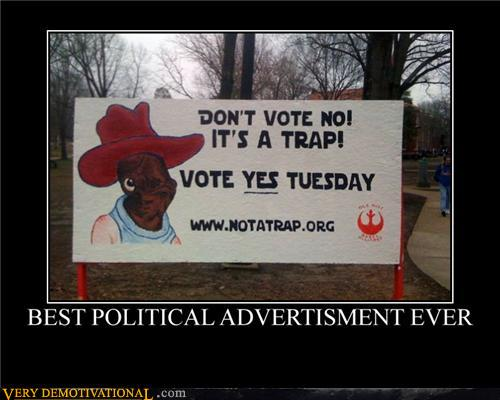 demotivational posters - Best Political Advertisment Ever