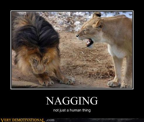 demotivational posters - NAGGING