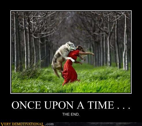 demotivational posters - ONCE UPON A TIME . . .