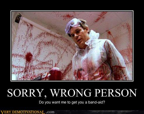 demotivational posters - SORRY, WRONG PERSON