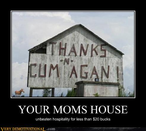 demotivational posters - YOUR MOMS HOUSE