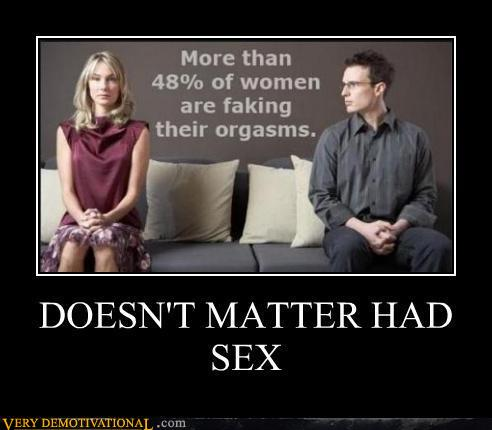 demotivational posters - DOESN'T MATTER HAD SEX