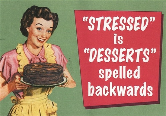 STRESSED is DESSERTS spelled backwards | Funny Pictures, Quotes, Pics ...