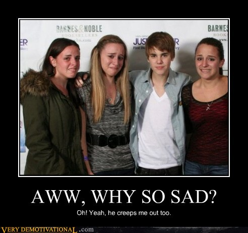 demotivational posters - AWW, WHY SO SAD?