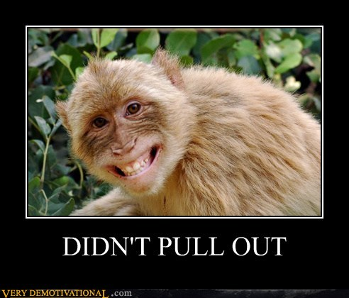 demotivational posters - DIDN'T PULL OUT