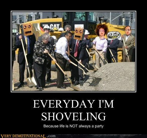 demotivational posters - EVERYDAY I'M SHOVELING
