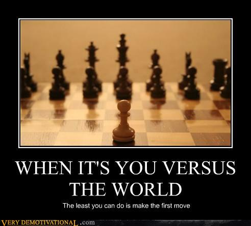 demotivational posters - WHEN IT'S YOU VERSUS THE WORLD