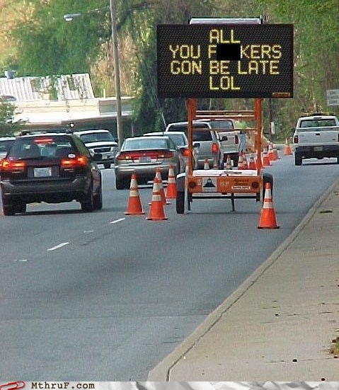job fails - Monday Thru Friday: Thanks for your honesty, it does nothing to satiate my traffic rage