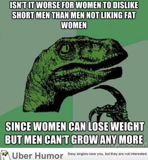 You can do something about weight, not height