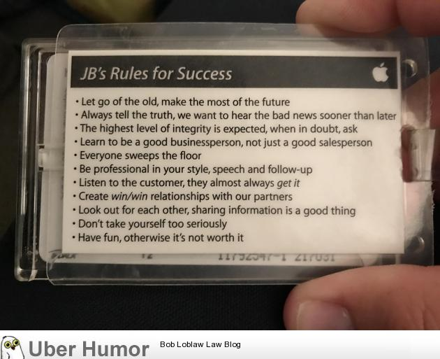 When I was hired by Apple in early 2004, these 'rules for success' were attached to the back of my employee badge. I left Apple years ago, but these really stuck with me ever since