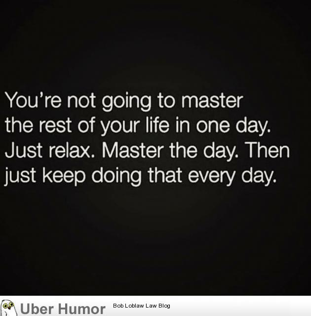 Inspirational quote of the day. One day at a time.. | Funny