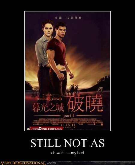 demotivational posters - STILL NOT AS