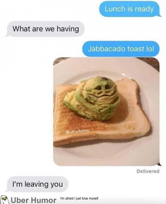 Thanks I hate Jabbacado Toast